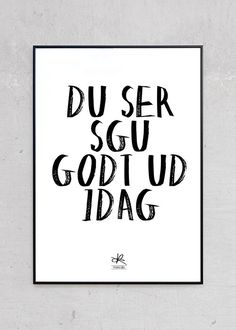 "Plakat af Ser Godt Ud fra Kasia Lilja ""You Look Damn Good Today"" Danish Babe Quotes, Sign Quotes, Words Quotes, Motivational Quotes, Sayings, Word Puzzles, Cool Posters, Some Words, Texts"