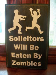 Yes!  I need this. ;) Solicitors Will Be Eaten By Zombies. via Etsy.
