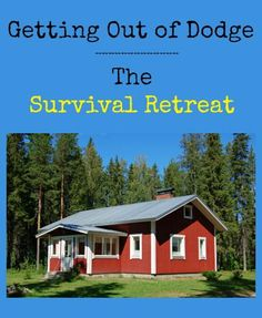 Getting Out of Dodge: The Survival Retreat   Backdoor Survival