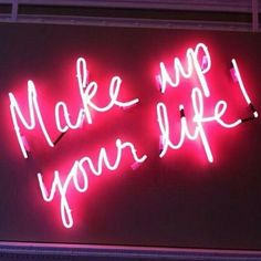 Make up your life! #neon