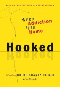 Hooked : when addiction hits home / edited by Chloe Shantz-Hilkes with Decode.