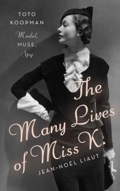 The Many Lives of Miss K: Toto Koopman - Model, Muse, Spy.  Written by Jean-Noel Liaut, Translated by Denise Jacobs. Release date September 3, 2013