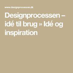 Designprocessen – idé til brug » Idé og inspiration