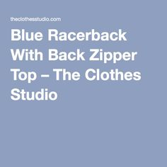 Blue Racerback With Back Zipper Top – The Clothes Studio