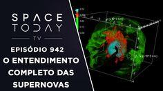 O Entendimento Completo das Supernovas - Space Today TV Ep.942