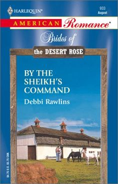 By The Sheikh's Command  (Brides Of The Desert Rose) (Harlequin American Romance) by Debbi Rawlins.