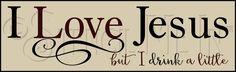 http://www.stencilmein.com/3226-I-Love-Jesus-But-I-Drink-A-Little-Phrase-Stencil
