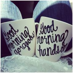 Cute couple coffee cups <3 for chad and I Good Morning Handsome Man and Good Morning Pretty Girl in each others handwriting.