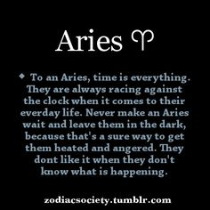 Aries. Yet they keep everyone else waiting ... and waiting.