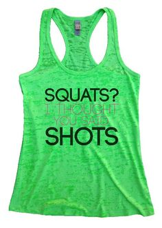 """Womens Workout Tank Top Shirt, """"Squats I thought you said shots!"""" This is a HIGH Quality """"Next Level"""" Brand Burnout Racer Back Tank. Very Lightweight, Sexy, Super Soft, and VERY popular in today's market. Burnout tanks are the hottest selling tanks in today's industry. ~Made very durable as well as very breathable for staying cool~ ~We have 7 popular colors to choose from~ **If you like your Tanks Fitted, then order your true size. If you want a more loose flowy feel go with one size up…"""