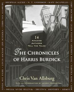 The Chronicles of Harris Burdick edited by Chris Van Allsburg. The mysterious illustrations introduced in Allsberg's 1984 collection, The Mysteries of Harris Burdick, are reprinted and accompanied by equally haunting and mysterious stories crafted by some of today's top writers.