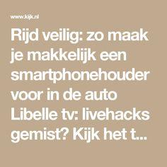 Rijd veilig: zo maak je makkelijk een smartphonehouder voor in de auto Libelle tv: livehacks gemist? Kijk het terug op Kijk.nl