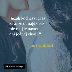 Jeżeli kochasz... #Twardowski-Jan,  #Miłość Motto, Quotes For Kids, Quote Of The Day, Crying, Texts, Poetry, Sad, Romance, Relationship