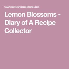 Lemon Blossoms - Diary of A Recipe Collector