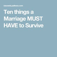 Ten things a Marriage MUST HAVE to Survive