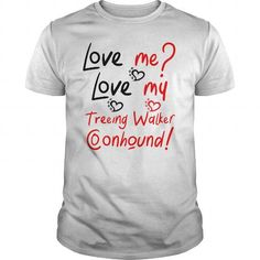 Cool and Awesome Love me Love my Treeing Walker Coonhound Shirt Hoodie