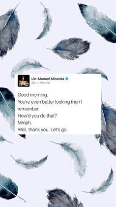 well, good morning/night, you! Lin Manuel Miranda Quotes, Lin Manual Miranda, Hamilton Musical, Alexander Hamilton, Good Morning Good Night, Pep Talks, Words Quotes, Qoutes, Sayings
