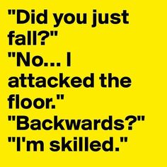 I'm going to say this next time I trip over my own feet. Lol