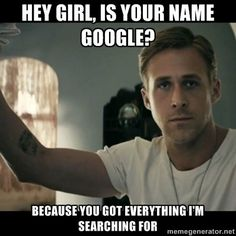 Hey Girl... Is your name Google?