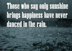 For some, rain brings a lot of memories to them, either sad or happy but it does. It is quite the best weather to reminisce some of the memories worth remembering. Here are some of the quotes that will help you in relating with how rainy days feel or maybe what you should feel when rainy days come your way.