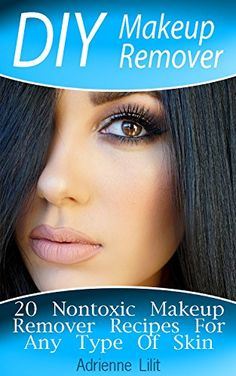 51 best makeup skin care images on pinterest bridal diy makeup remover 20 nontoxic makeup remover recipes for any type of skin diy beauty products book by lilit adrienne fandeluxe Choice Image