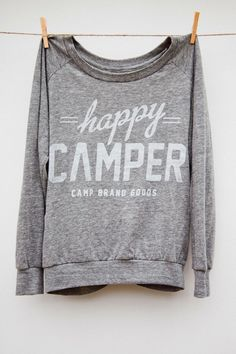 Need this sweatshirt. Happy Camper. Always.