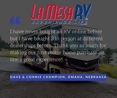 #TestimonialTuesday:  Hi, my name is Dave Campion & I'm writing this email to let everyone know just how my wife & I feel about the new motorhome we purchased at La Mesa RV.  I have never bought an RV online before but I have bought 3 in person at different dealerships before. I was a little apprehensive about doing a deal over the internet. Thank you so much for making our first motorhome purchase online a great experience!!  Dave & Connie Campion of Omaha, NE