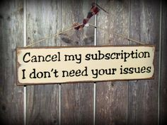 Wood Sign / Cancel My Subscription I Don't Need Your by Woodticks, $12.95