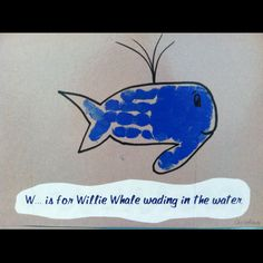 W is for Handprint Whale Wading in the Water. Leave off the thumb for a less fish-like Whale.