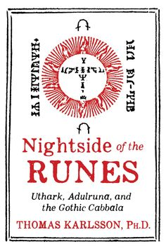 """Read """"Nightside of the Runes Uthark, Adulruna, and the Gothic Cabbala"""" by Thomas Karlsson available from Rakuten Kobo. Reveals the occult wisdom and multidimensional layers of meaning hidden in the Nordic Rune stones"""