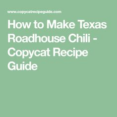 How to Make Texas Roadhouse Chili - Copycat Recipe Guide