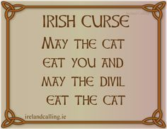 An Irish curse. More Irish wit and wisdom here. Irish Poems, Irish Quotes, Irish Blessing, Irish Sayings, Old Irish, Irish Celtic, Irish Curse, Irish Proverbs, Irish Eyes Are Smiling