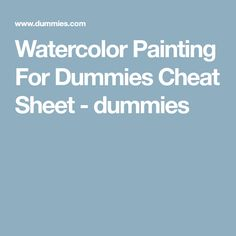 Watercolor Painting For Dummies Cheat Sheet - dummies