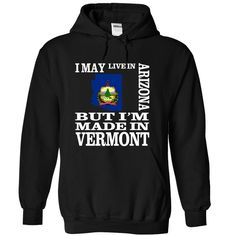 I may live in ARIZONA but I'm made in VERMONT T-Shirts, Hoodies. VIEW DETAIL ==► https://www.sunfrog.com/LifeStyle/I-may-live-in-ARIZONA-but-Im-made-in-VERMONT-zctbltulqw-Black-15486199-Hoodie.html?id=41382