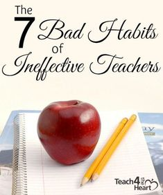 We all have done these at least once in our lives- ahhem. Thinking about them can help us not let them become habits. The 7 Bad Habits of Ineffective Teachers - Teach 4 the Heart Great advice for teachers in Teach 4 the Heart.