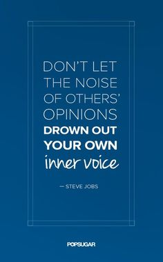 "On Trusting Your Instincts: ""Don't let the noise of others' opinions drown out your own inner voice."""