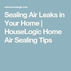 Sealing Air Leaks in Your Home | HouseLogic Home Air Sealing Tips