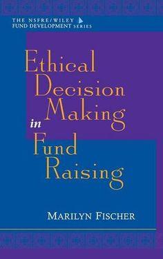 Ethical Decision Making in Fund Raising by Marilyn Fischer https://www.amazon.com/dp/0471298433/ref=cm_sw_r_pi_dp_x_wtQXybCTWCH0G