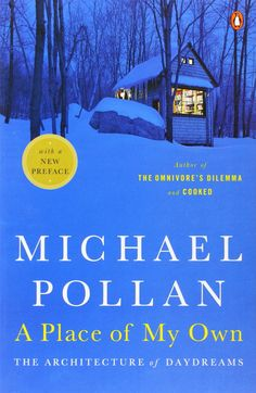 A Place of My Own: The Architecture of Daydreams: Michael Pollan #Biography #Architecture #Nature #Self_Realization