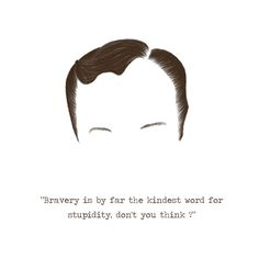 "Mycroft--""Bravery is by far the kindest word for stupidity, don't you think?"""