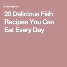 20 Delicious Fish Recipes You Can Eat Every Day