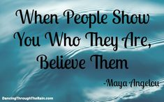 when someone show you who they are believe them maya angelou Quotable Quotes, Wisdom Quotes, True Quotes, Motivational Words, Inspirational Quotes, Determination Quotes, Learn From Your Mistakes, Heart Quotes, Life Motivation