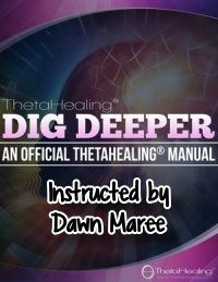 ThetaHealing Dig Deeper Practitioner Certification Training. Instructed by: Dawn Maree, Certificate of Science, Master Instructor in the ThetaHealing modality founded by Vianna Stibal (1 Day Class)