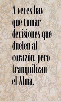 A veces hay que tomar decisiones que duelen al corazón. Spanish Inspirational Quotes, Spanish Quotes, Positive Thoughts, Positive Quotes, Cool Words, Wise Words, Frida Quotes, Quotes To Live By, Me Quotes