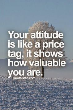 Your #attitude is like a price tag, it shows how valuable you are. #quote
