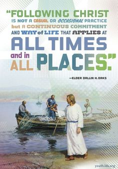 """""""Jesus's teachings were not meant to be theoretical. Always they were to be acted upon."""" In what ways are you applying what the Savior taught as """"a continuous commitment and way of life… at all times and in all places""""? From Elder Dallin H. Oaks' www.pinterest.com/pin/24066179231078616 April 2013 General Conference message 'Followers of Christ' www.lds.org/general-conference/2013/04/followers-of-christ"""