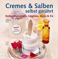 Cremes & Salben selbst gerührt: Sonnenkosmetik, Lipgloss, Deos & Co.: Amazon.de: Ingeborg Josel: Bücher