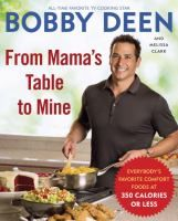 Catalog - From Mama's table to mine : everybody's favorite comfort foods at 350 calories or less / Bobby Deen and Melissa Clark.
