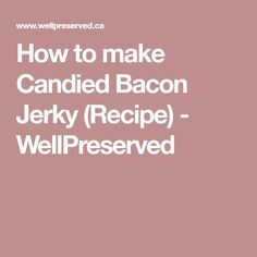 How to make Candied Bacon Jerky (Recipe) - WellPreserved