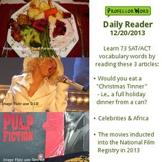 Learn 73 vocabulary words with 3 articles: eating a holiday dinner from a can, the mix of celebrity and charity in Africa, and the movies inducted into the National Film Registry in 2013. http://www.professorword.com/blog/2013/12/20/daily-reader-edition-286